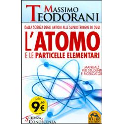 L'Atomo e le Particelle ElementariDalla scienza degli antichi alle superstringhe di oggi. Manuale per studenti e ricercatori