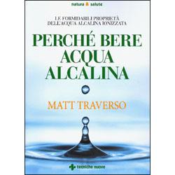 Perché Bere l'Acqua AlcalinaLe formidabili proprietà dell'acqua alcalina ionizzata