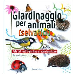 Giardinaggio per Animali SelvaticiFate del vostro giardino un eden faunistico