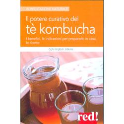 Il Potere Curativo del Tè KombuchaI benefici, le indicazioni per prepararlo in casa, le ricette