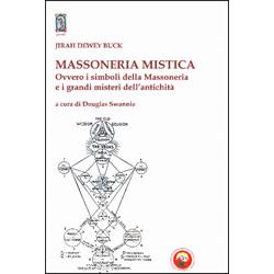 Massoneria MisticaOvvero i simboli della massoneria e i grandi misteri dell'antichità