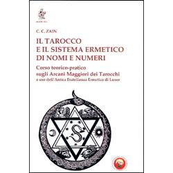 Il Tarocco e il Sistema Ermetico di Nomi e NumeriCorso teorico-pratico sugli arcani maggiori dei tarocchi a uso dell'antica fratellanza ermetica di Luxor