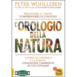 L'Orologio della NaturaPrevedere il tempo, comprendere le stagioni, capire gli animali e le piante, conoscere l'ambiente in cui viviamo
