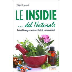 Le Insidie... del NaturaleGuida all'impiego sicuro e corretto delle piante medicinali