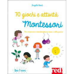 70 Giochi e Attività MontessoriPer imparare divertendosi in casa e all'aperto