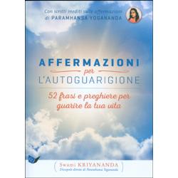 Affermazioni per l'Autoguarigione - 52 Frasi e Preghiere per Guarire la Tua Vita