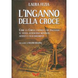 L'Inganno della CroceCome la Chiesa Cattolica ha inventato se stessa attraverso menzogne, artifizi e falsi documenti