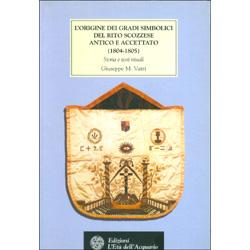 L'Origine dei Gradi Simbolici del Rito Scozzese Antico e Accettato (1804-1805)Storia e testi rituali
