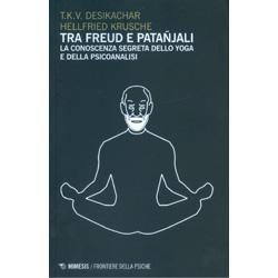 Tra Freud e PatanjaliLa conoscenza segreta dello yoga e della psicoanalisi