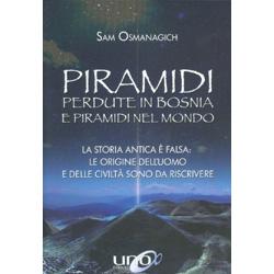 Piramidi Perdute in Bosnia e Piramidi nel MondoLa storia antica è falsa: le origini dell'uomo e delle civiltà sono da riscrivere