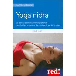 Yoga NidraLa tecnica del rilassamento profondo per combattere lo stress, chiarire l'inconscio e risvegliare la creatività