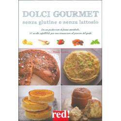 Dolci Gourmet Senza Glutine e Senza LattosioDa un pasticciere di fama mondiale, 50 ricette infallibili per non rinunciare al piacere del