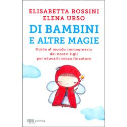 Di Bambini e Altre MagieGuida al mondo immaginario dei nostri figli per educarli senza forzature
