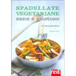 Spadellate Vegetariane Sane e Gustose80 ricette per farsi del bene