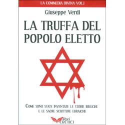 La Truffa del Popolo ElettoCome sono state inventate le storie bibliche e le Sacre Scritture ebraiche