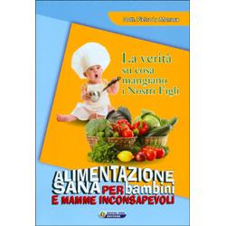 Alimentazione Sana per Bambini e Mamme InconsapevoliLa verità su cosa mangiano i nostri figli