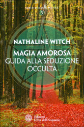 Magia AmorosaGuida alla Seduzione Occulta