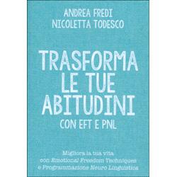 Trasforma le Tue Abitudini con EFT e PNLMigliora la tua vita con Emotional Freedom Techniques e Programmazione Neuro Linguistica