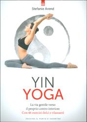 Yin YogaLa via gentile verso il proprio centro interiore - Con 46 esercizi dolci rilassanti
