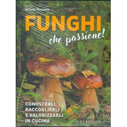 Funghi che PassioneConoscerli, raccoglierli e valorizzarli in cucina