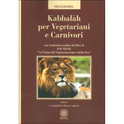 Kabbalah per Vegetariani e CarnivoriCon traduzione inedita del libro di Rav Kook «la visione del vegetarianesimo e della pace»