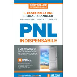 PNL IndispensabileIl libro-corso di Programmazione Neurolinguistica