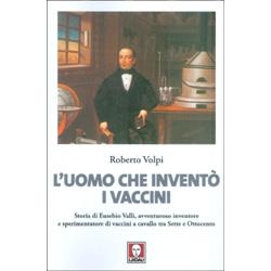 L'Uomo che Inventò i VacciniStoria di Eusebio Valli, avventuroso inventore e sperimentatore di vaccini a cavallo tra il Sette e Ottocento