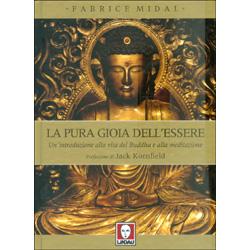 La Pura Gioia dell'EssereUna introduzione alla vita del Buddha e alla meditazione