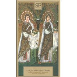 Cinque Sante BizantineStorie di cortigiane, travestite, eremite, imperatrici