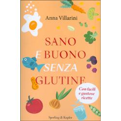 Sano e Buono Senza GlutineCon facili e gustose ricette