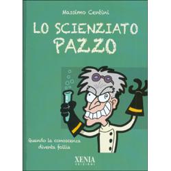 Lo Scienziato PazzoQuando la conoscenza diventa follia