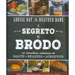 Il Segreto del BrodoUn'avventura culinaria di salute, bellezza e longevità