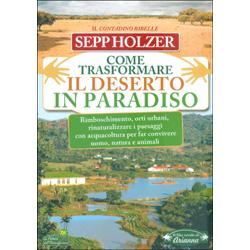 Come Trasformare il Deserto in ParadisoRimboschimento, orti urbani, rinaturalizzare i paesaggi con acquacoltura per far convivere uomo, natura e animali