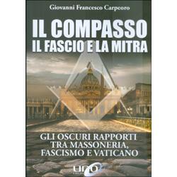Il Compasso il Fascio e la MitraGli oscuri rapporti tra Massoneria, Fascismo e Vaticano