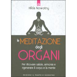 La Meditazione degli OrganiPer ritrovare la salute, l'armonia e rigenerare il corpo e la mente