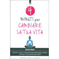 4 Minuti per Cambiare la Tua VitaSemplici e veloci meditazioni per trasformare se stessi e trovare la vera felicità