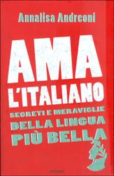 Ama l'ItalianoSegreti e meraviglie della lingua più bella
