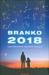 Branko 2018Calendario astrologico. Guida giornaliera segno per segno