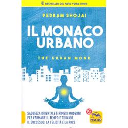 Il Monaco UrbanoSaggezza orientale e rimedi moderni per fermare il tempo e trovare il successo, la felicità e la pace