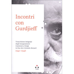 Incontri con Gurdjieff 1944-1946Trascrizione integrale degli insegnamenti trasmessi a Parigi in rue des Colonels-Renard