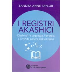 I Registri AkashiciDischiudi la saggezza, l'energia e l'infinito potere dell'universo