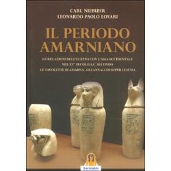 Il Periodo AmarnianoLe relazioni dell'Egitto con l'Asia Occidentale nel XV secolo a.c. secondo le tavolette di Amarna. Gli annali di Suppiluliuma