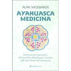 Ayahuasca MedicinaSciamanesimo e guarigione: dal San Pedro all'Ayahuasca, il mistero delle Sacre Piante dell'Amazzonia