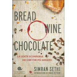 Bread Wine ChocolateLa lenta scomparsa dei cibi che più amiamo