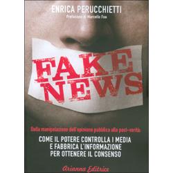 Fake NewsCome il potere controlla i media e fabbrica l'informazione per ottenere il consenso