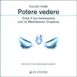 Potere Vedere + CDCrea il tuo benessere con le meditazioni creative