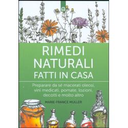 Rimedi Naturali Fatti in CasaPreparare da sé macerati oleosi, vini medicati, pomate, unguenti, lozioni, decotti e molto altro