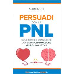 Persuadi con la PNLCome capire e convincere con la programmazione neuro-linguistica