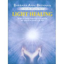 Light HealingScopri le nuove frequenze energetiche per guarire te stesso e gli altri