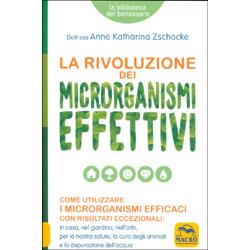 La Rivoluzione dei Microrganismi EffettiviCome utilizzare i microrganismi efficaci con risultati eccezionali: in casa, nel giardino, nell'orto, per la nostra sakute, la cura degli animali e la depurazione dell'acqua